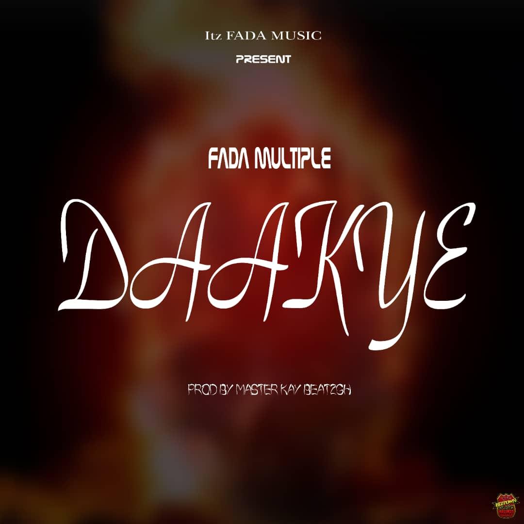 Fada Multiple – Daakye (Prod by Master Kay Beatz)