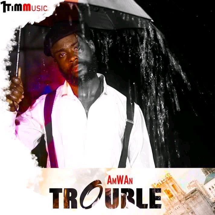 Amwan – Trouble(Prod by Amwan)