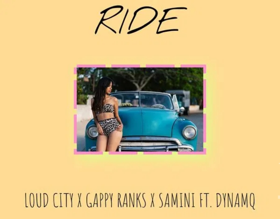 Loud City x Gappy Ranks x Samini – Ride Ft Dynamq