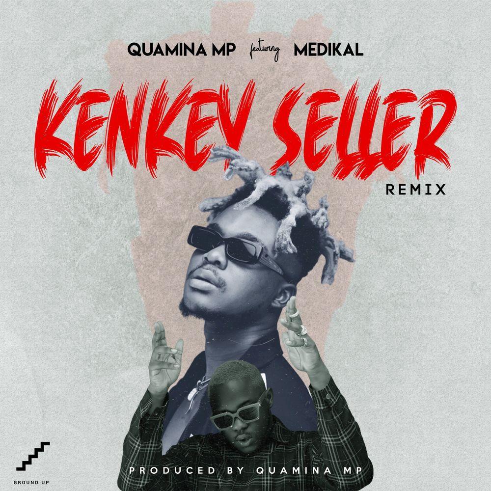 Quamina Mp – Kenkey Seller(Remix) Ft Medikal (Prod by Quamina Mp)