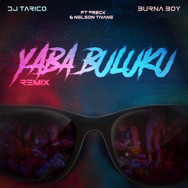 DJ Tarico – Yaba Buluku(Remix) Ft Burna Boy