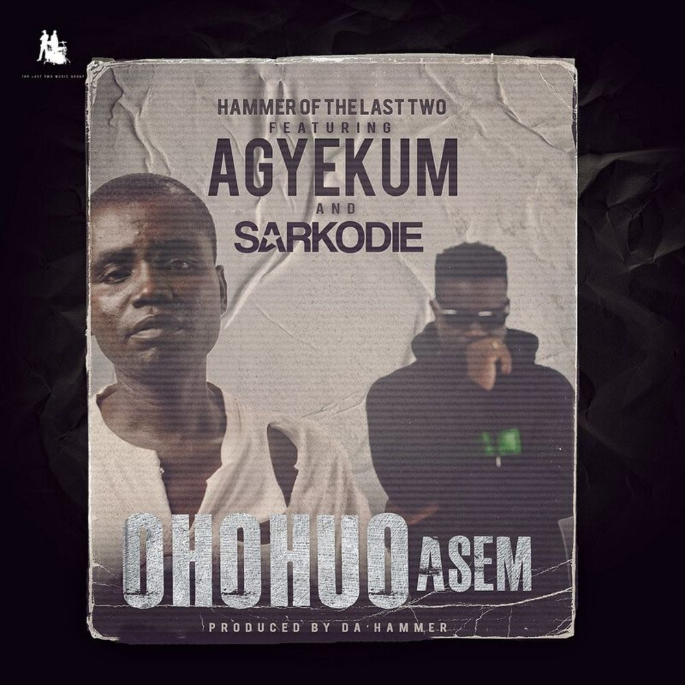 Hammer Of The Last Two – Ohohuo Asem Ft Agyekum x Sarkodie