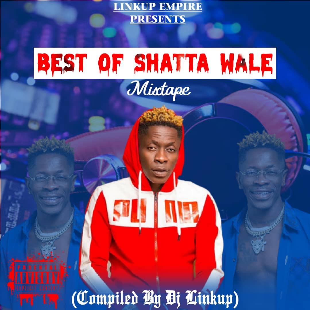 Mixtape: DJ Linkup – Best Of Shatta Wale