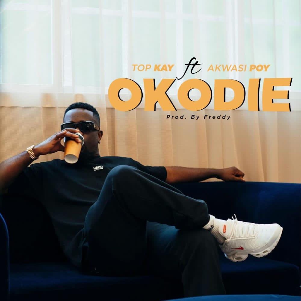 Nana Top Kay – Okodie Ft Akwasi Poy (Prod by Freddy)