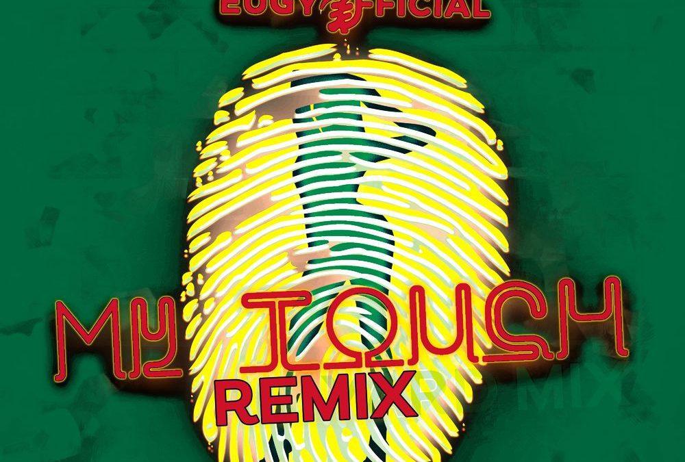 Eugy – My Touch (Remix) Ft Chop Daily, Medikal, Kwesi Arthur, Falz x D Black