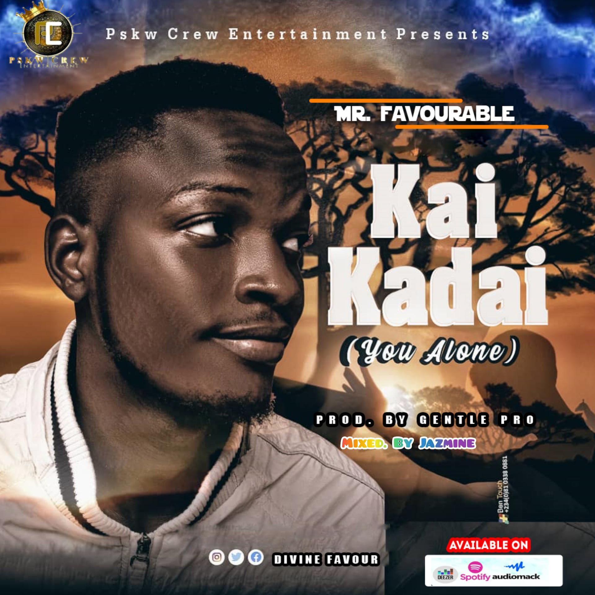Mr Favourable – Kai Kadai(You Alone) (Prod by Gentle Pro)