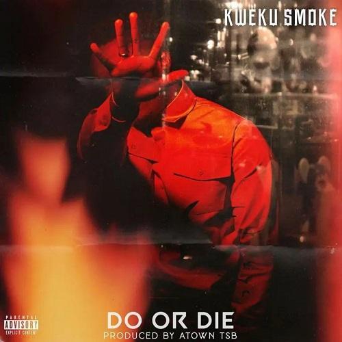 Kweku Smoke – Do or Die (Prod by Atown TSP)