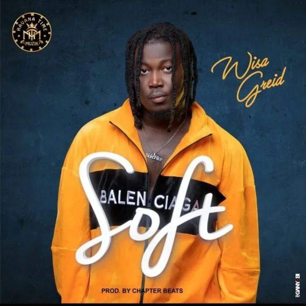 Wisa Greid – Soft (Prod by Chapter Beatz)
