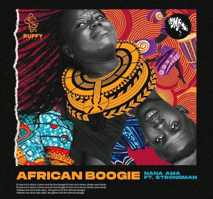 Nana Ama – African Boogie (Di Asa) Ft Strongman